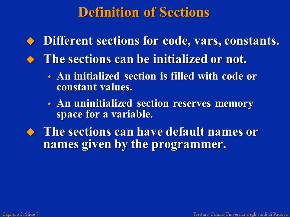 Trestino Cosmo Università degli studi di Padova Capitolo 2, Slide 7 Definition of Sections Different sections for code, vars, constants. Different sec