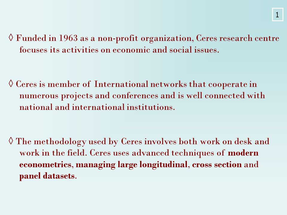 Funded in 1963 as a non-profit organization, Ceres research centre focuses its activities on economic and social issues.
