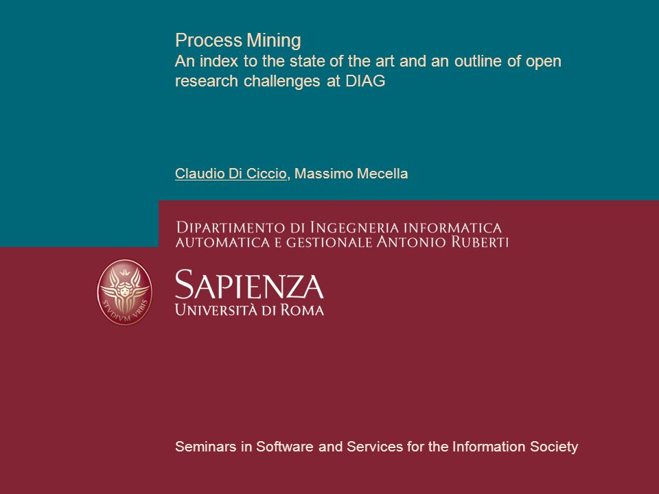 Process Mining An index to the state of the art and an outline of open research challenges at DIAG Claudio Di Ciccio, Massimo Mecella Seminars in Software and Services for the Information Society