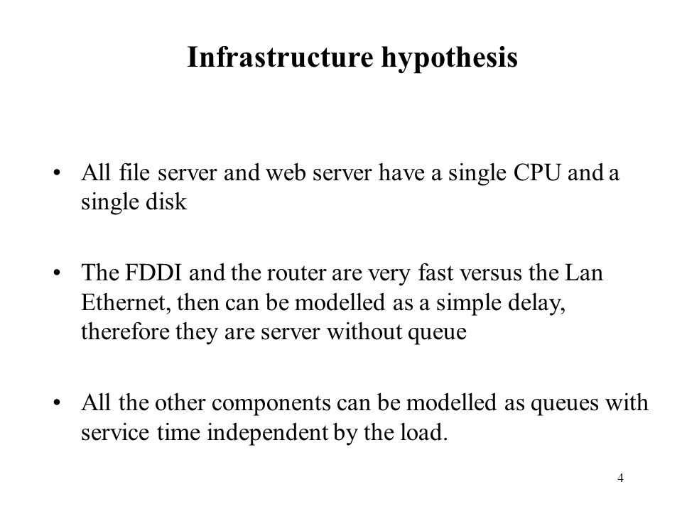 4 Infrastructure hypothesis All file server and web server have a single CPU and a single disk The FDDI and the router are very fast versus the Lan Et