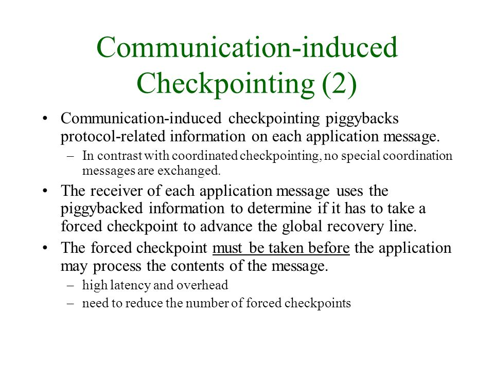 Communication-induced Checkpointing (2) Communication-induced checkpointing piggybacks protocol-related information on each application message.