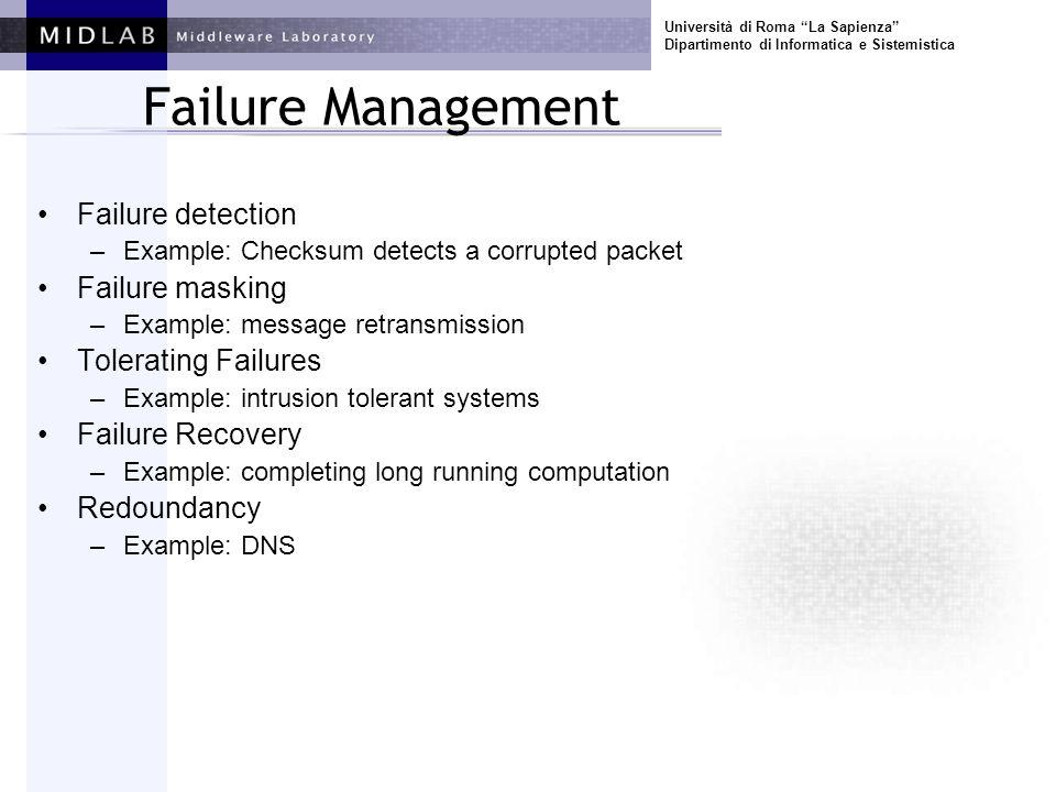 Università di Roma La Sapienza Dipartimento di Informatica e Sistemistica Failure Management Failure detection –Example: Checksum detects a corrupted