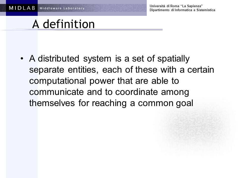 Università di Roma La Sapienza Dipartimento di Informatica e Sistemistica A definition A distributed system is a set of spatially separate entities, e