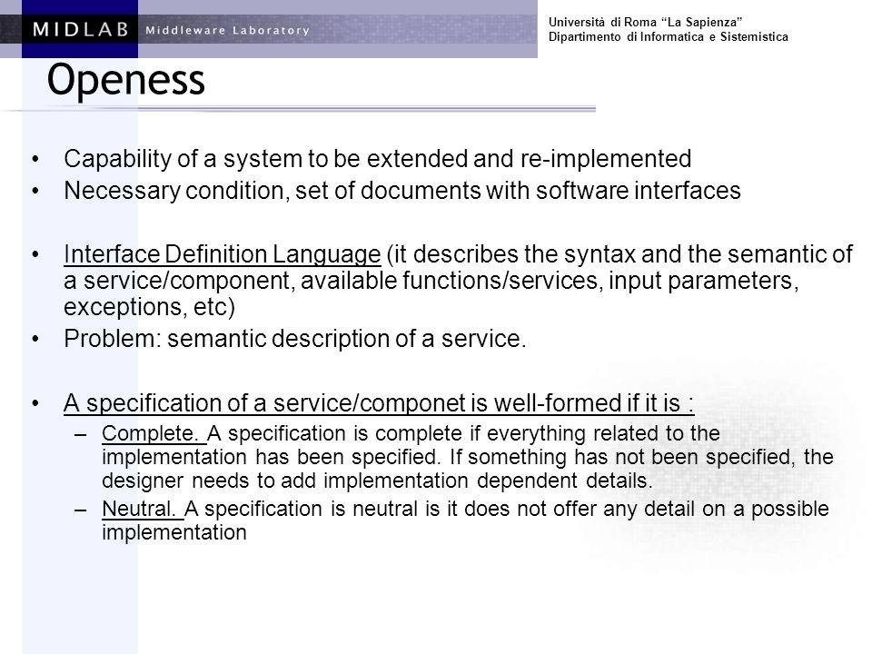 Università di Roma La Sapienza Dipartimento di Informatica e Sistemistica Openess Capability of a system to be extended and re-implemented Necessary c