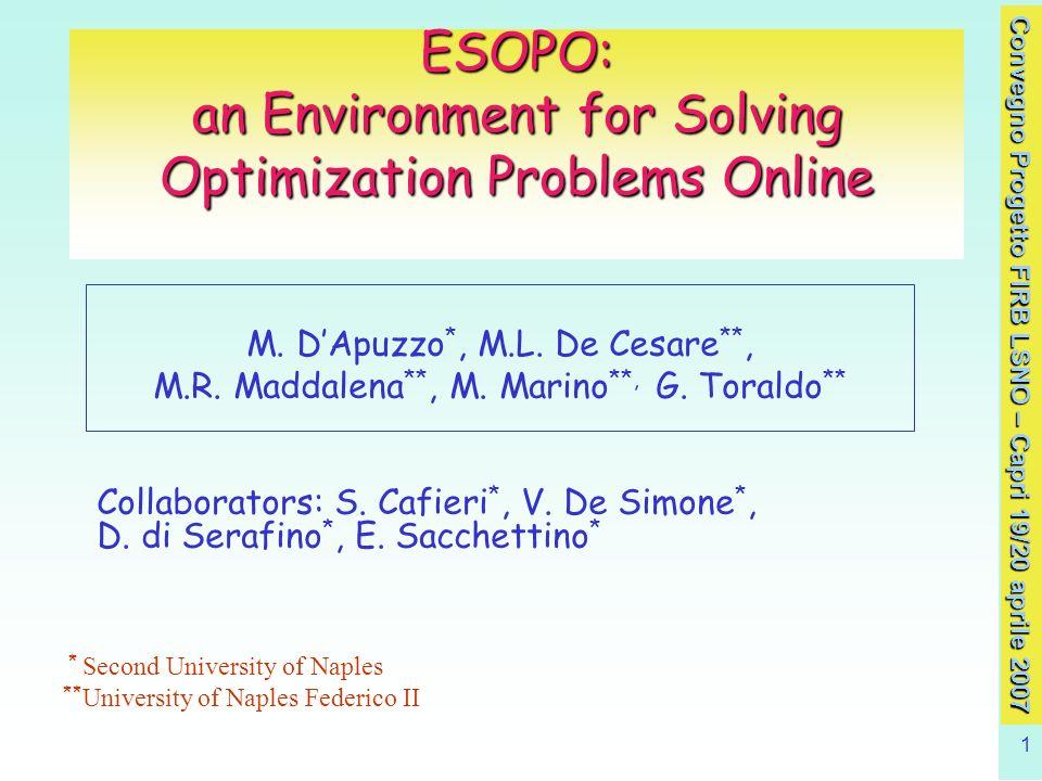 Convegno Progetto FIRB LSNO – Capri 19/20 aprile 2007 1 ESOPO: an Environment for Solving Optimization Problems Online M.