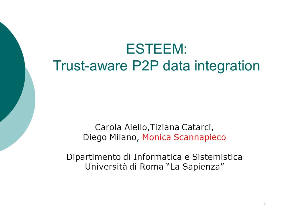 1 ESTEEM: Trust-aware P2P data integration Carola Aiello,Tiziana Catarci, Diego Milano, Monica Scannapieco Dipartimento di Informatica e Sistemistica