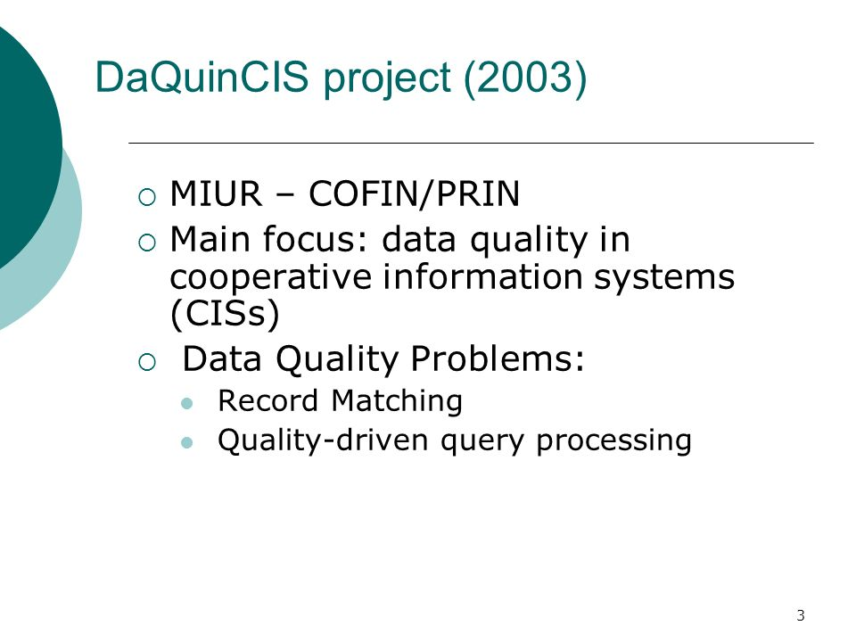 3 DaQuinCIS project (2003) MIUR – COFIN/PRIN Main focus: data quality in cooperative information systems (CISs) Data Quality Problems: Record Matching