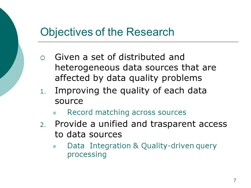 7 Objectives of the Research Given a set of distributed and heterogeneous data sources that are affected by data quality problems 1.