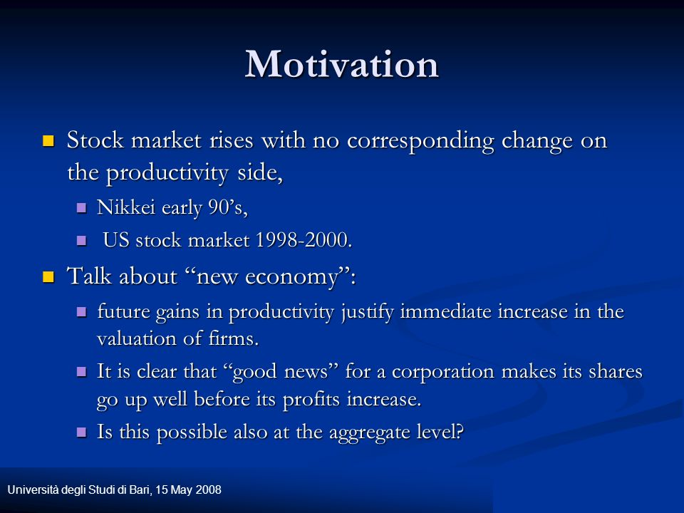 Università degli Studi di Bari, 15 May 2008 Two main approaches to valuation of the stock market: the Lucas asset pricing model and the one based on Tobin s q.