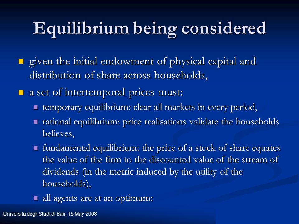 Università degli Studi di Bari, 15 May 2008 Equilibrium being considered given the initial endowment of physical capital and distribution of share acr