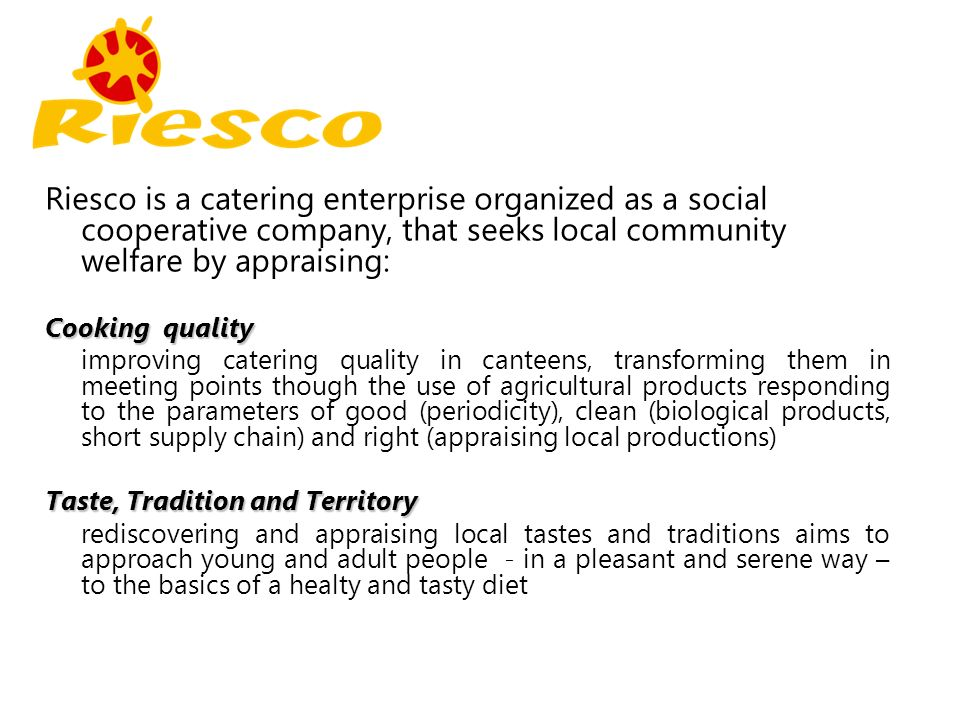 Riesco is a catering enterprise organized as a social cooperative company, that seeks local community welfare by appraising: Cooking quality improving