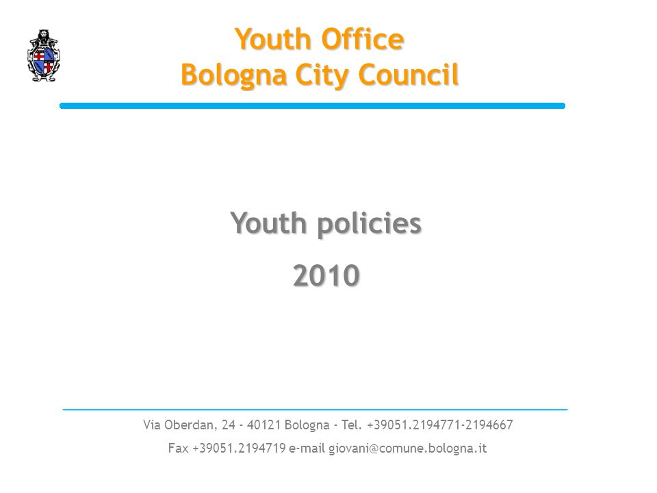 Via Oberdan, 24 - 40121 Bologna - Tel. +39051.2194771-2194667 Fax +39051.2194719 e-mail giovani@comune.bologna.it Youth Office Bologna City Council Yo
