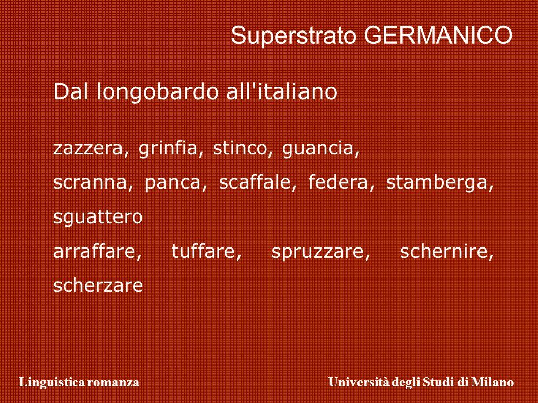 Linguistica romanzaUniversità degli Studi di Milano Superstrato GERMANICO Dal longobardo all'italiano zazzera, grinfia, stinco, guancia, scranna, panc