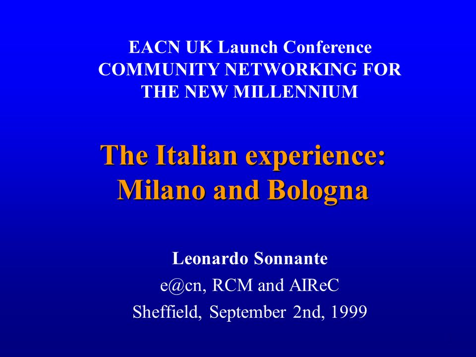 1 The Italian experience: Milano and Bologna Leonardo Sonnante e@cn, RCM and AIReC Sheffield, September 2nd, 1999 EACN UK Launch Conference COMMUNITY