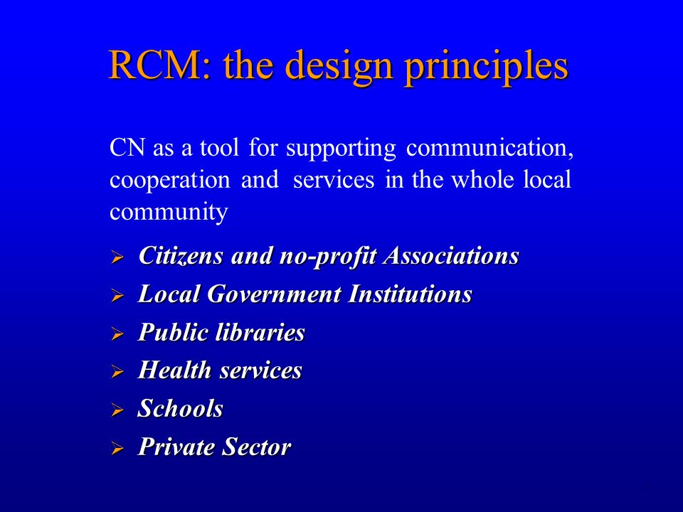 8 RCM: the design principles Citizens and no-profit Associations Citizens and no-profit Associations Local Government Institutions Local Government Institutions Public libraries Public libraries Health services Health services Schools Schools Private Sector Private Sector CN as a tool for supporting communication, cooperation and services in the whole local community