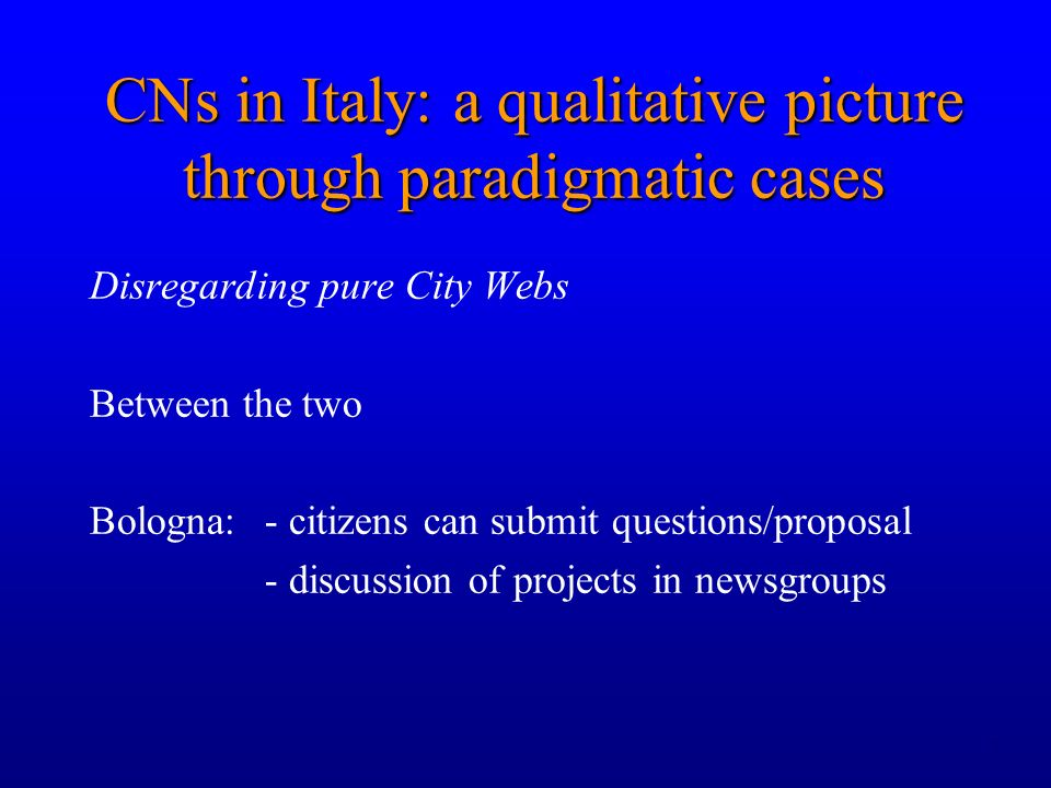 7 Disregarding pure City Webs Between the two Bologna: - citizens can submit questions/proposal - discussion of projects in newsgroups CNs in Italy: a qualitative picture through paradigmatic cases
