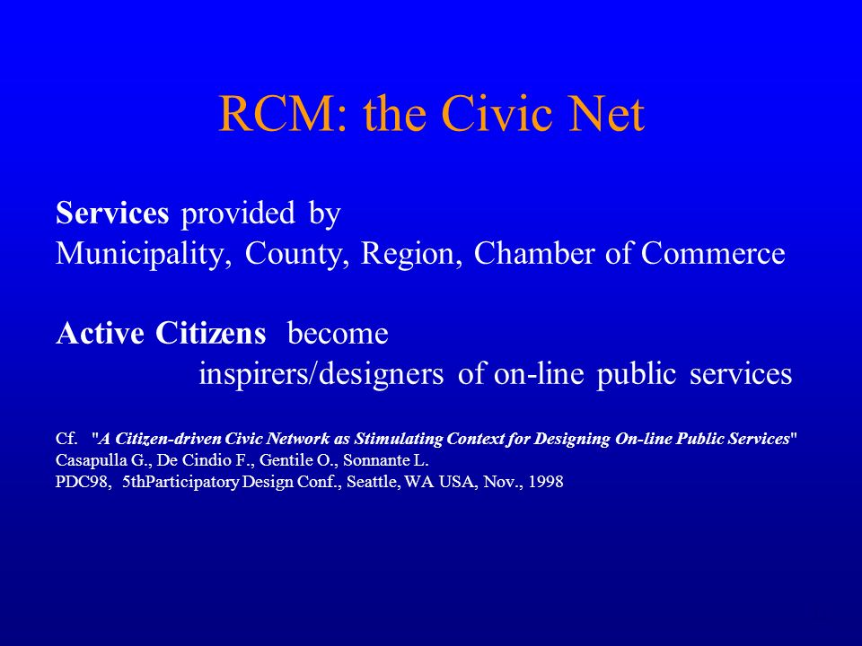 12 RCM: the Civic Net Services provided by Municipality, County, Region, Chamber of Commerce Active Citizens become inspirers/designers of on-line pub