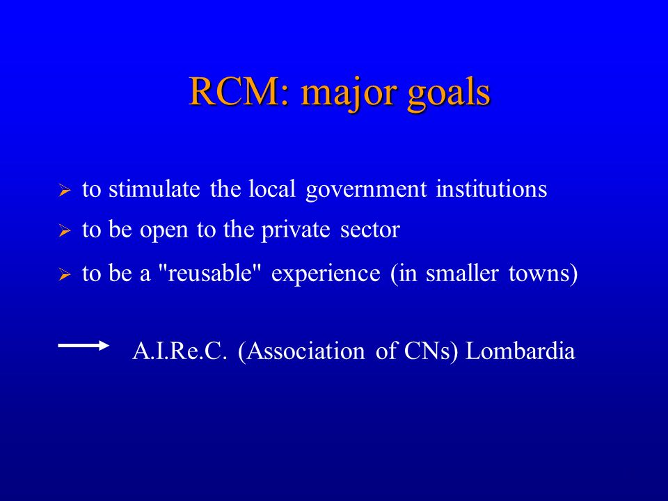 5 RCM: major goals to stimulate the local government institutions to be open to the private sector to be a reusable experience (in smaller towns) A.I.Re.C.