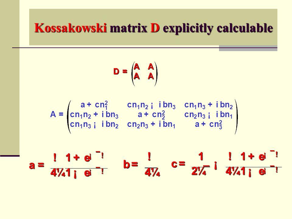 Kossakowski matrix D explicitly calculable A = a + cn 2 1 cn 1 n 2 ¡ i b n 3 cn 1 n 3 + i b n 2 cn 1 n 2 + i b n 3 a + cn 2 2 cn 2 n 3 ¡ i b n 1 cn 1 n 3 ¡ i b n 2 cn 2 n 3 + i b n 1 a + cn 2 3 D = AA AA c = 1 2 ¼ ¯ ¡ .