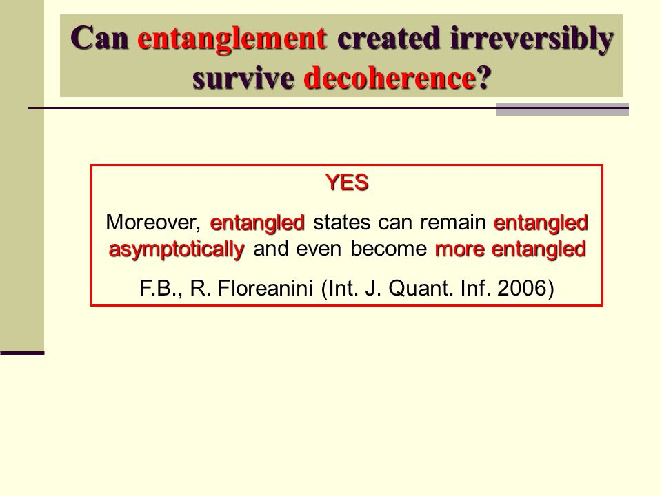 Can entanglement created irreversibly survive decoherence.