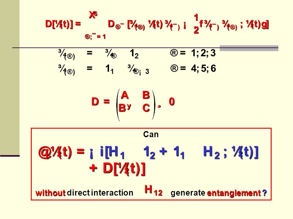¾ ( ® ) = ¾ ® ­ 1 2 ® = 1 ; 2 ; 3 ¾ ( ® ) = 1 1 ­ ¾ ® ¡ 3 ® = 4 ; 5 ; 6 D = AB B y C ¸ 0 Can without direct interaction generate entanglement .