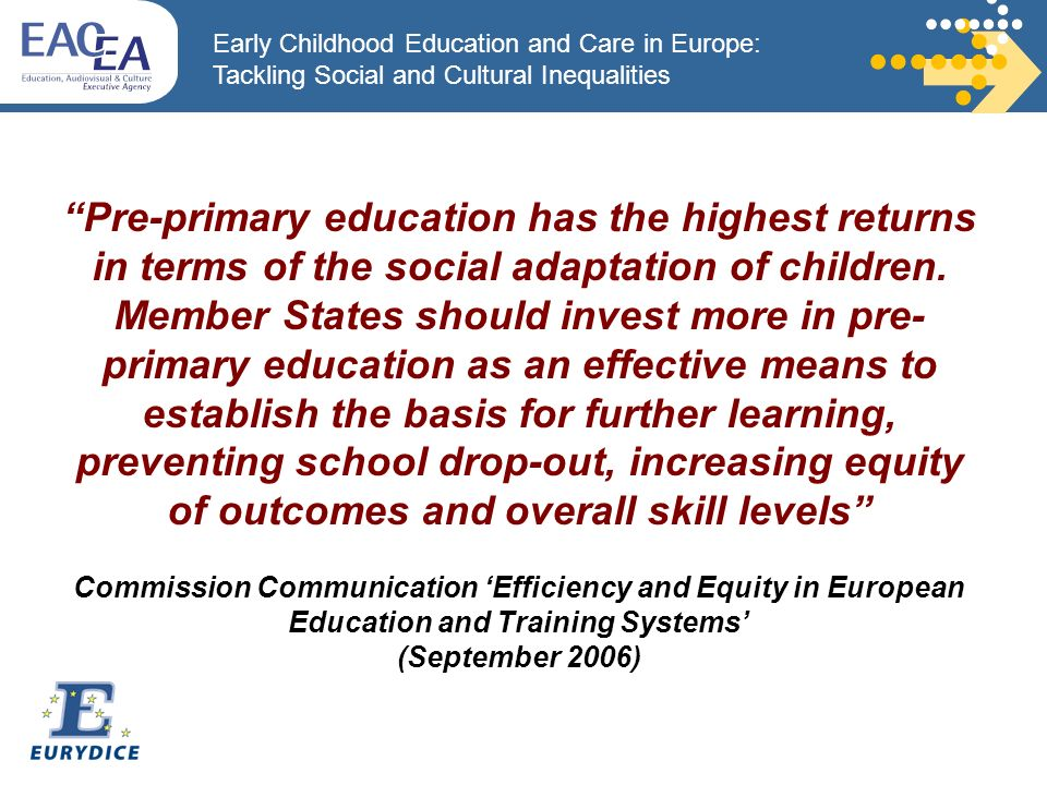 Early Childhood Education and Care in Europe: Tackling Social and Cultural Inequalities Pre-primary education has the highest returns in terms of the social adaptation of children.