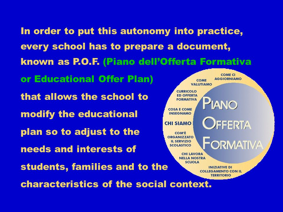 In order to put this autonomy into practice, every school has to prepare a document, known as P.O.F.