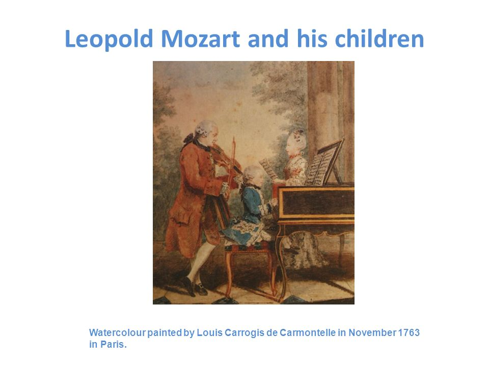 Leopold Mozart and his children Watercolour painted by Louis Carrogis de Carmontelle in November 1763 in Paris.
