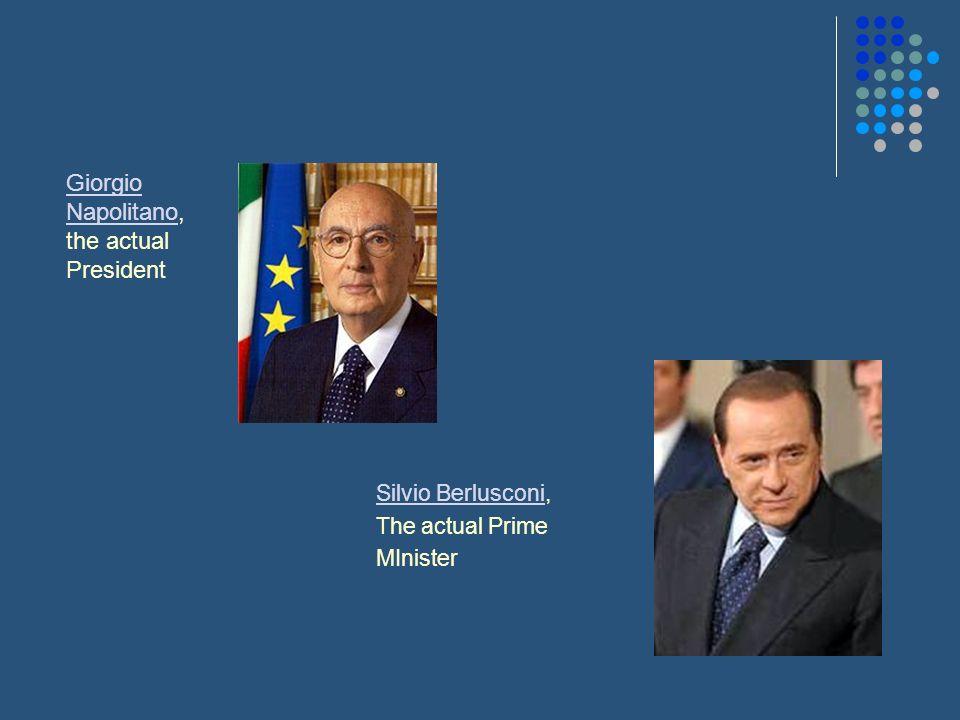 Silvio BerlusconiSilvio Berlusconi, The actual Prime MInister Giorgio NapolitanoGiorgio Napolitano, the actual President