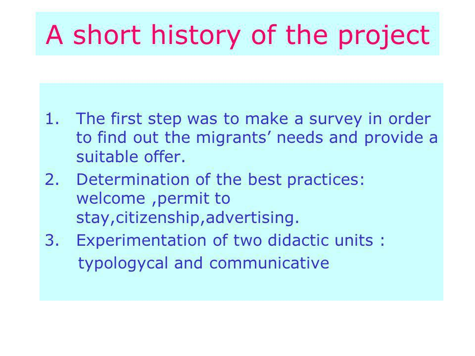 A short history of the project 1.The first step was to make a survey in order to find out the migrants needs and provide a suitable offer. 2.Determina