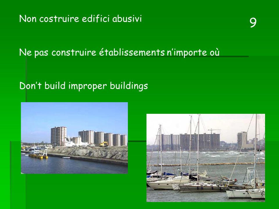Non costruire edifici abusivi Ne pas construire établissements nimporte où Dont build improper buildings 9