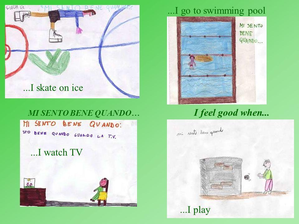 ...I skate on ice MI SENTO BENE QUANDO… I feel good when......I watch TV...I play...I go to swimming pool