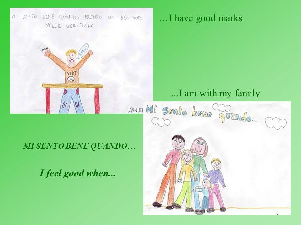 MI SENTO BENE QUANDO… I feel good when... …I have good marks...I am with my family
