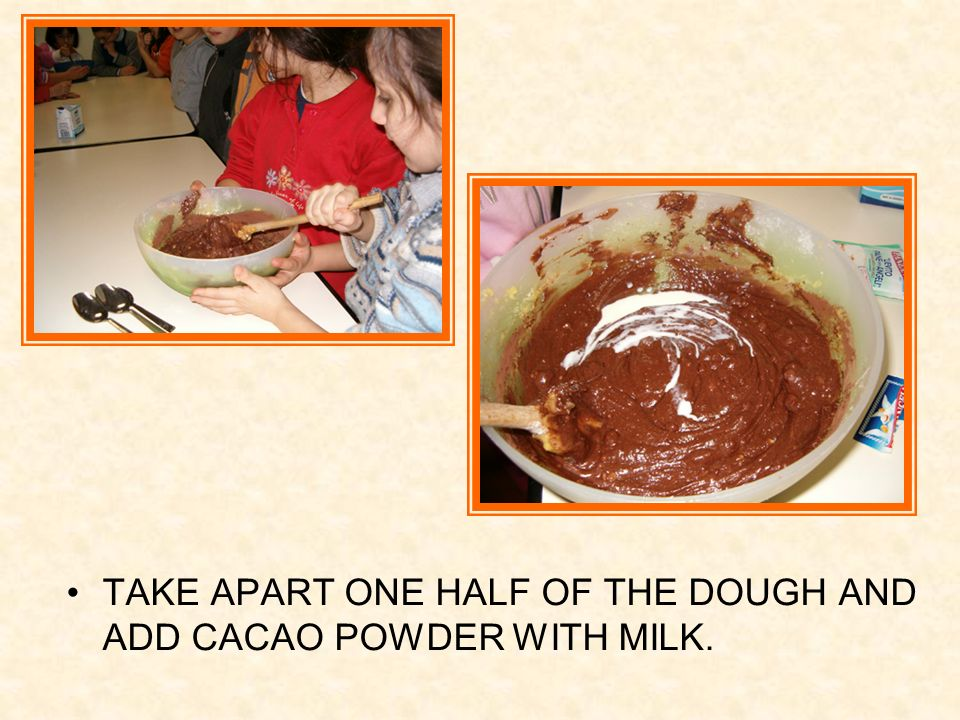TAKE APART ONE HALF OF THE DOUGH AND ADD CACAO POWDER WITH MILK.