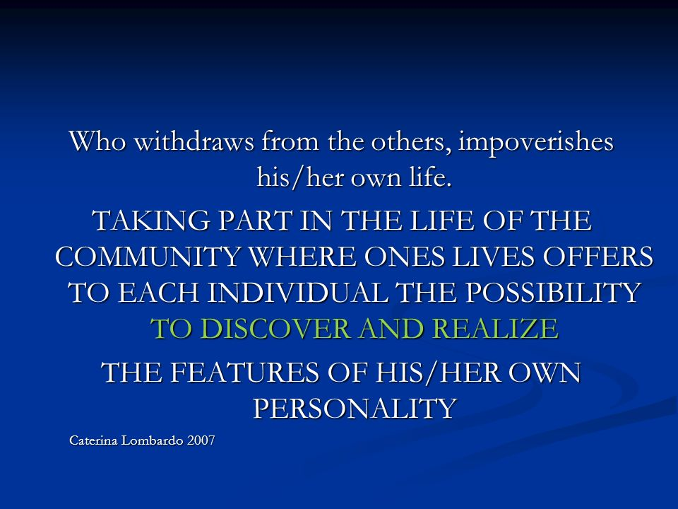Who withdraws from the others, impoverishes his/her own life.