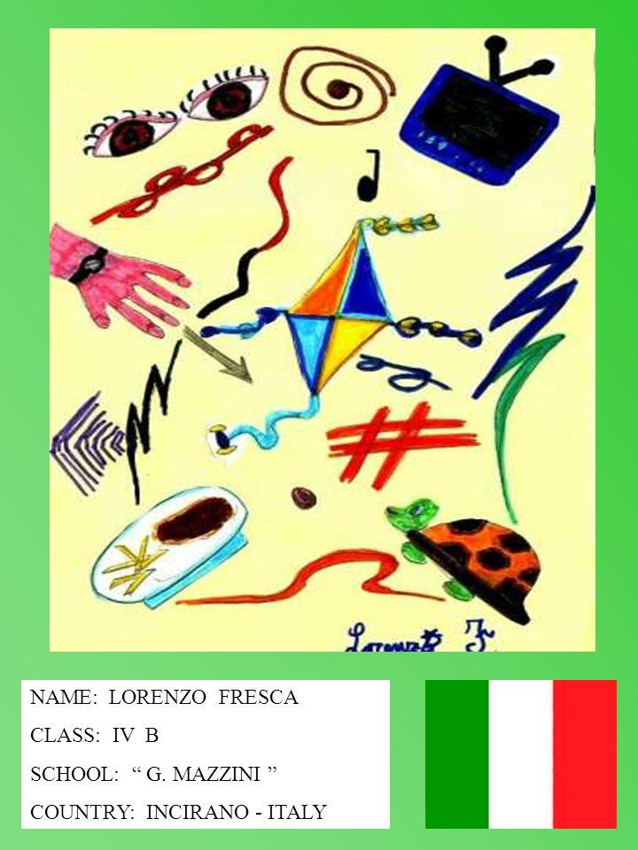 NAME: LORENZO FRESCA CLASS: IV B SCHOOL: G. MAZZINI COUNTRY: INCIRANO - ITALY