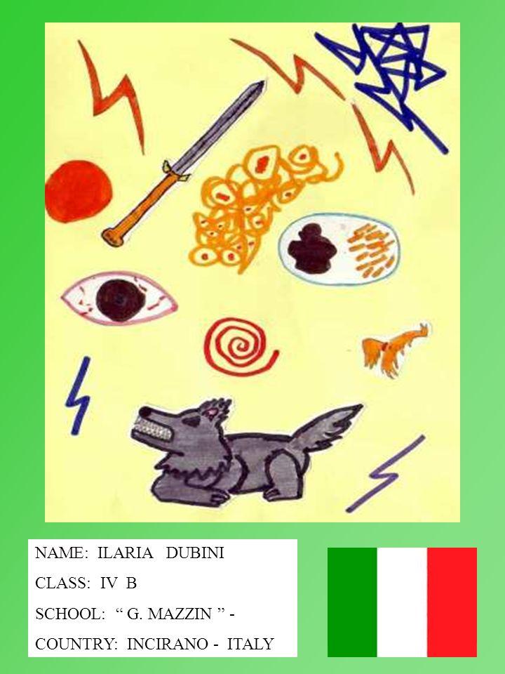 NAME: ILARIA DUBINI CLASS: IV B SCHOOL: G. MAZZIN - COUNTRY: INCIRANO - ITALY