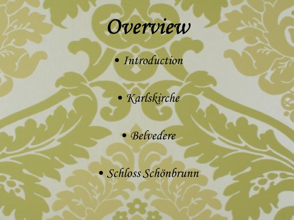 Overview Introduction Karlskirche Belvedere Schloss Schönbrunn