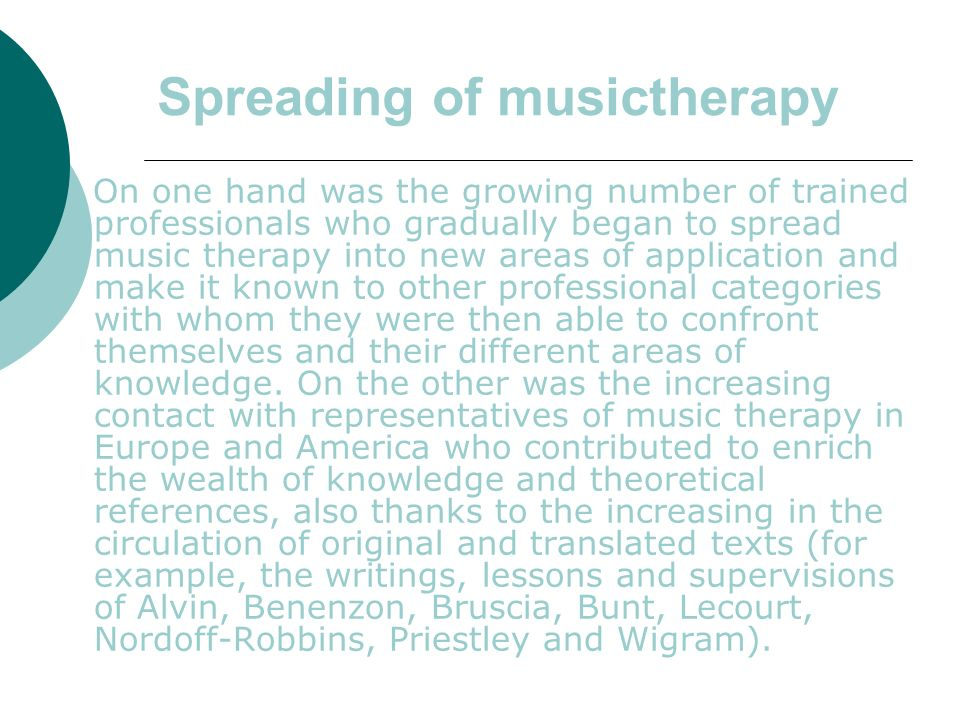Spreading of musictherapy On one hand was the growing number of trained professionals who gradually began to spread music therapy into new areas of ap