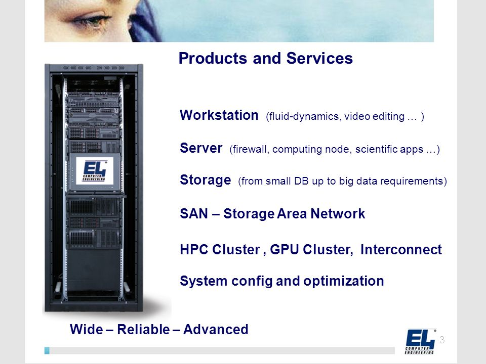 Workstation (fluid-dynamics, video editing … ) Server (firewall, computing node, scientific apps …) Storage (from small DB up to big data requirements