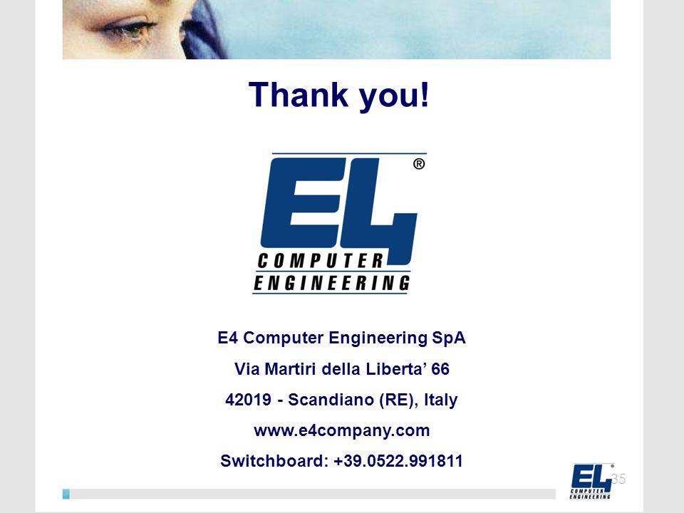 Thank you! E4 Computer Engineering SpA Via Martiri della Liberta 66 42019 - Scandiano (RE), Italy www.e4company.com Switchboard: +39.0522.991811 35