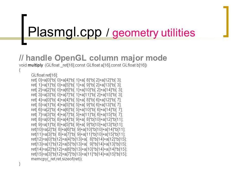 Plasmgl.cpp / geometry utilities // handle OpenGL column major mode void multiply (GLfloat _ret[16],const GLfloat a[16],const GLfloat b[16]) { GLfloat