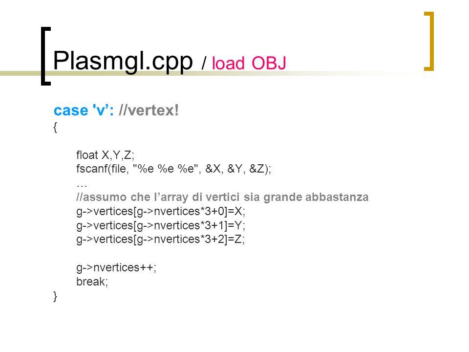 Plasmgl.cpp / load OBJ case 'v: //vertex! { float X,Y,Z; fscanf(file,