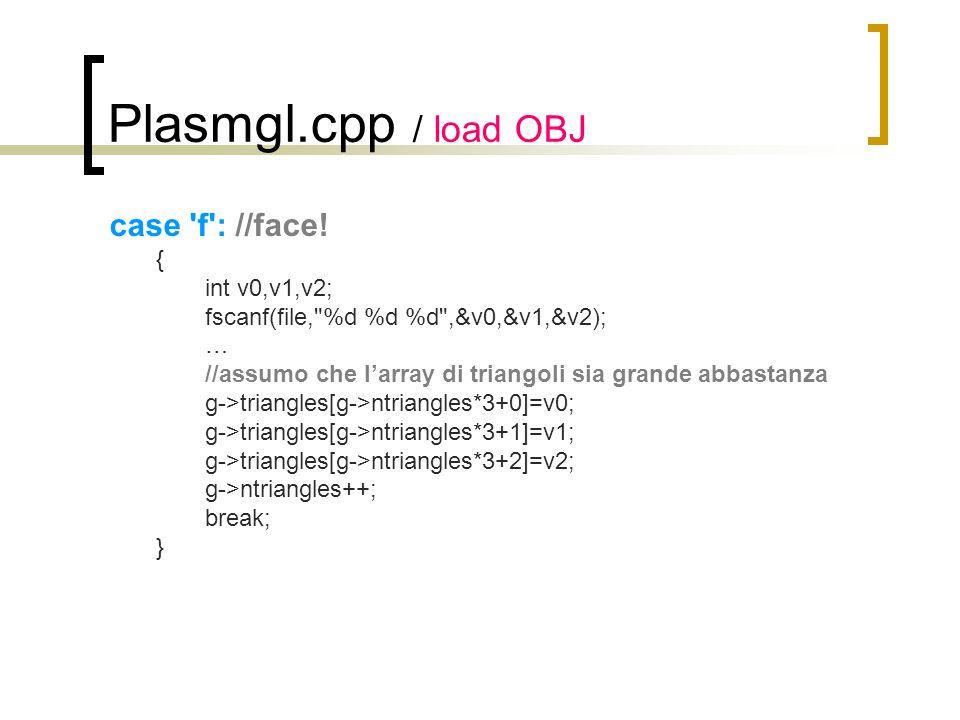 Plasmgl.cpp / load OBJ case 'f': //face! { int v0,v1,v2; fscanf(file,