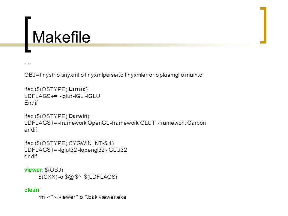 …. OBJ= tinystr.o tinyxml.o tinyxmlparser.o tinyxmlerror.o plasmgl.o main.o ifeq ($(OSTYPE), Linux ) LDFLAGS+= -lglut -lGL -lGLU Endif ifeq ($(OSTYPE)