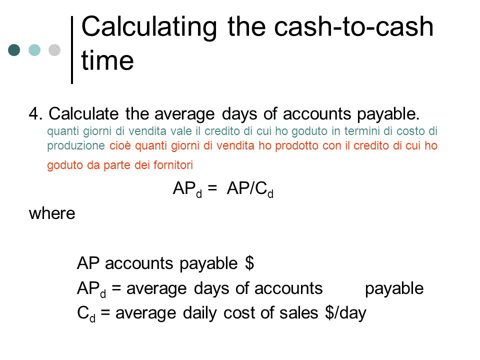 Calculating the cash-to-cash time 4. Calculate the average days of accounts payable. quanti giorni di vendita vale il credito di cui ho goduto in term