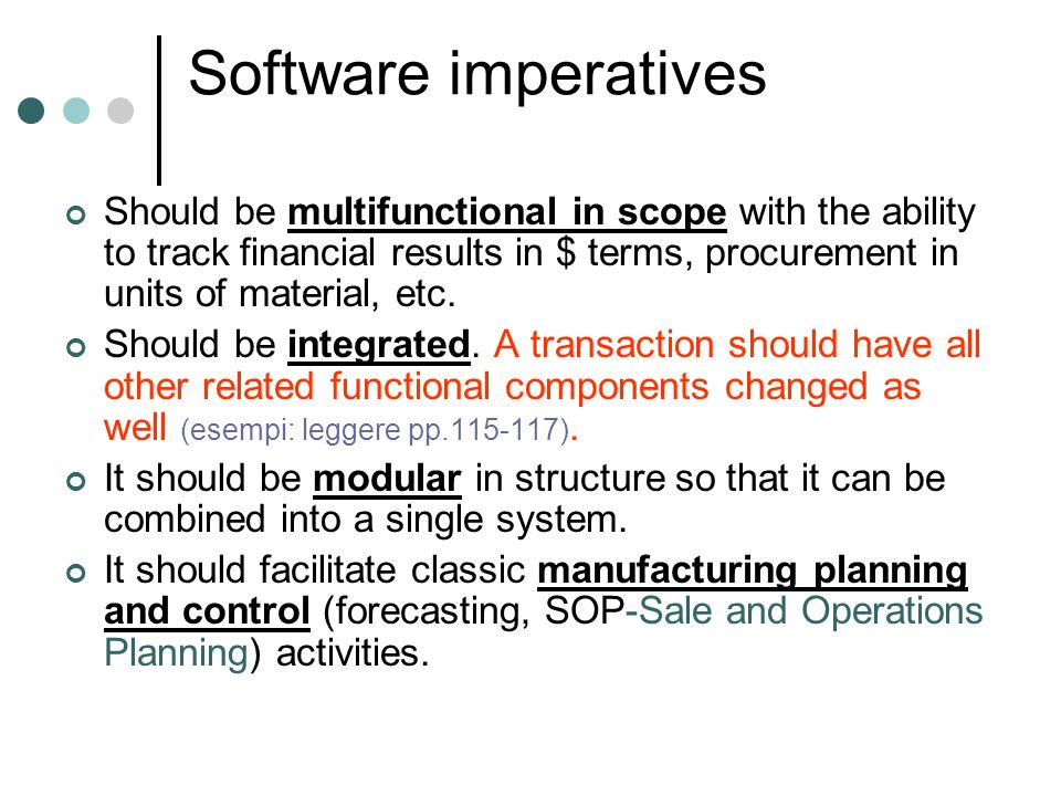 Software imperatives Should be multifunctional in scope with the ability to track financial results in $ terms, procurement in units of material, etc.