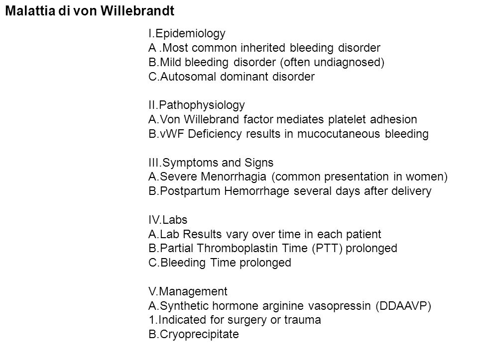 Malattia di von Willebrandt I.Epidemiology A.Most common inherited bleeding disorder B.Mild bleeding disorder (often undiagnosed) C.Autosomal dominant