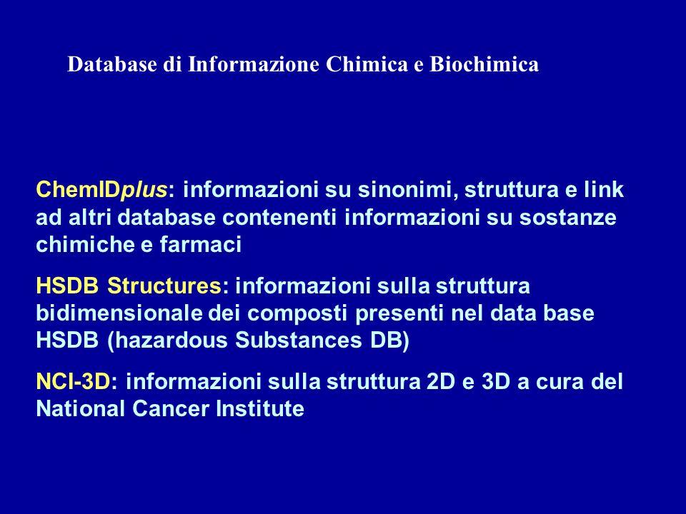 Database di Informazione Chimica e Biochimica ChemIDplus: informazioni su sinonimi, struttura e link ad altri database contenenti informazioni su sost