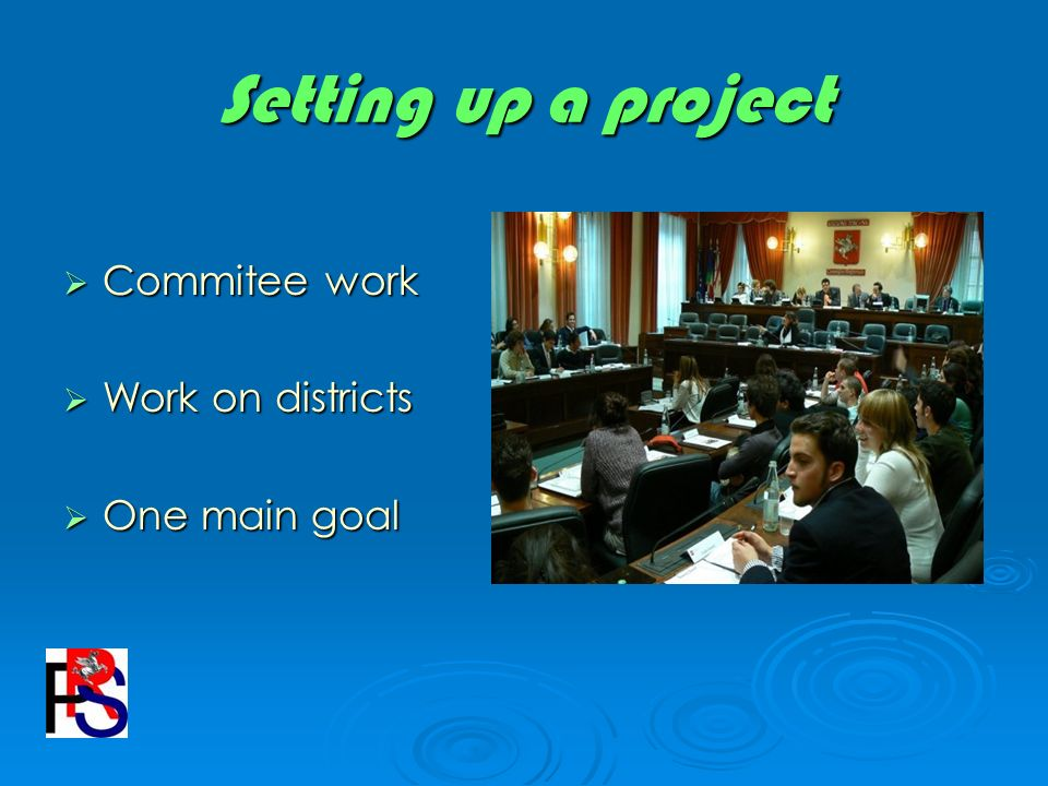 Setting up a project Commitee work Commitee work Work on districts Work on districts One main goal One main goal